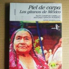 Libros: PIEL DE CARPA: LOS GITANOS DE MÉXICO, POR RUTH CAMPOS CABELLO Y ANTONIO GARCÍA ROMERO. CON DVD.. Lote 290749928