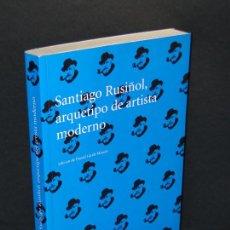Libros: SANTIAGO RUSIÑOL ARQUETIPO DE ARTISTA MODERNO.- EDICIÓN DE DANIEL GIRALT-MIRACLE. Lote 292597778