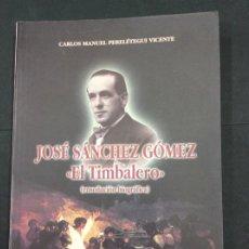 """Libros: JOSÉ SANCHEZ GÓMEZ """"EL TIMBALERO"""". CARLOS MANUEL PERELETEGUI VICENTE. Lote 292606478"""
