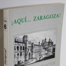 Libros: ¡AQUÍ... ZARAGOZA! TOMO VI VEINTICINCO REPORTAJES - BLASCO IJAZO, JOSÉ. Lote 293742573