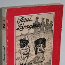 Libros: ¡AQUÍ... ZARAGOZA! TOMO II TREINTA Y UN REPORTAJES - BLASCO IJAZO, JOSÉ. Lote 293742598