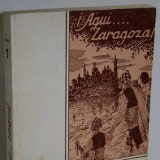 Libros: ¡AQUÍ... ZARAGOZA! TOMO I CUARENTA REPORTAJES - BLASCO IJAZO, JOSÉ. Lote 293742653
