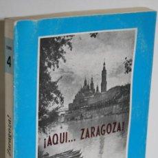 Libros: ¡AQUÍ... ZARAGOZA! TOMO IV TREINTA Y SEIS REPORTAJES - BLASCO IJAZO, JOSÉ. Lote 293742693