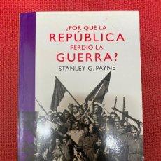 Libros: ¿POR QUÉ LA REPÚBLICA PERDIÓ LA GUERRA? STANLEY G. PAYNE. ESPASA, 2010.. Lote 293864098