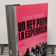Libros: UN REY PARA LA ESPERANZA. LA ESPAÑA HUMANITARIA DE ALFONSO XIII EN LA GRAN GUERRA - JUAN PANDO. Lote 293898923