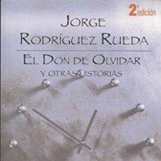 Libros: EL DON DE OLVIDAR Y OTRAS HISTORIAS - RODRÍGUEZ RUEDA, JORGE. Lote 293933503