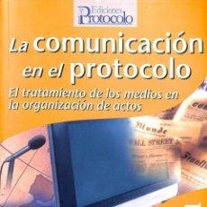 Libros: LA COMUNICACIÓN EN EL PROTOCOLO: EL TRATAMIENTO DE LOS MEDIOS EN LA ORGANIZACIÓN DE ACTOS. - JULIO C. Lote 293936193
