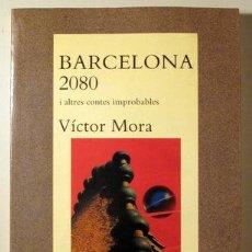 Libros: MORA, VÍCTOR - BARCELONA 2080 I ALTRES CONTES IMPROBABLES - BARCELONA 1989 - 1ª EDICIÓN. Lote 294382928