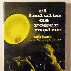 Libros: MCDONELL, GORDON - EL INDULTO DE ROGER MAINE - BARCELONA 1963. Lote 294382933
