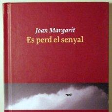 Libros: MARGARIT, JOAN - ES PERD EL SENYAL - BARCELONA 2012 - 1ª EDICIÓ. Lote 294382958