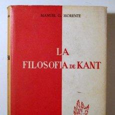Libros: MORENTE, MANUEL G. - LA FILOSOFÍA DE KANT. UNA INTRODUCCIÓN A LA FILOSOFÍA - MADRID 1961. Lote 294382978