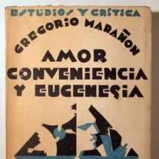 Libros: MARAÑÓN, GREGORIO - AMOR, CONVENIENCIA Y EUGENESIA - MADRID 1929 - 1ª EDICIÓN. Lote 294382993