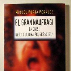 Libros: PORTA PERALES, MIQUEL - EL GRAN NAUFRAGI. LA CRISI DE LA CULTURA PROGRESSISTA - BARCELONA 1996. Lote 294383103