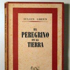 Libros: GREEN, JULIEN - EL PEREGRINO EN LA TIERRA - BARCELONA 1942 - PRIMERA EDICIÓN EN ESPAÑOL. Lote 294383123