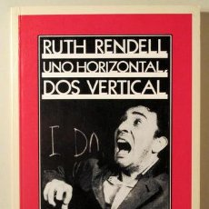 Libros: RENDELL, RUTH - UNO HORIZONTAL, DOS VERTICAL - BARCELONA 1985. Lote 294383133