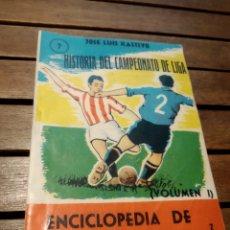 Libros: HISTORIA DEL CAMPEONATO DE LIGA (VOLUMEN I) / ENCICLOPEDIA DE LOS DEPORTES TOMO 7JOSÉ LUIS KASTIYO. Lote 295367253