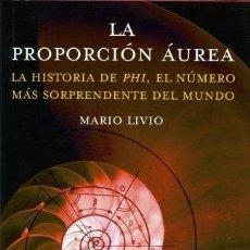 Libros: LA PROPORCIÓN ÁUREA. LA HISTORIA DE PHI, EL NÚMERO MÁS SORPRENDENTE DEL MUNDO. - LIVIO, MARIO. Lote 295440013