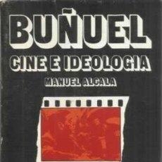 Libros: BUÑUEL: CINE E IDEOLOGÍA. - ALCALÁ, MANUEL. Lote 295494833