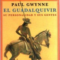 Libros: EL GUADALQUIVIR. SU PERSONALIDAD, SUS GENTES Y SU ENTORNO - GWYNNE, PAUL. Lote 295695493