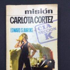 Libros: MISIÓN CARLOTA CORTÉZ - EDWARD S AARONS. Lote 295809208