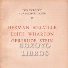 Libros: TRES ESCRITORES NORTEAMERICANOS IV: HERMAN MELVILLE, EDITH WARTHON, GERTRUDE STEIN. TRADUCCIÓN ÁNGEL. Lote 295812158