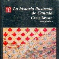 Libros: LA HISTORIA ILUSTRADA DEL CANADA - BROWN, CRAIG,. Lote 295840883