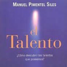Libros: EL TALENTO. ¿CÓMO DESCUBRIR LOS TALENTOS QUE POSEEMOS? - PIMENTEL SILES, MANUEL.. Lote 295877998