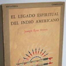Libros: EL LEGADO ESPIRITUAL DEL INDIO AMERICANO - BROWN, JOSEPH EPES. Lote 296593788