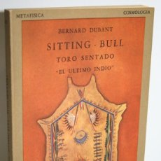 Libros: SITTING BULL. TORO SENTADO EL ÚLTIMO INDIO - DUBANT, BERNARD. Lote 296593848