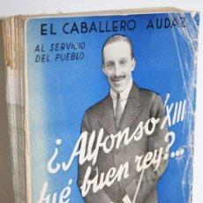 Libros: ¿ALFONSO XIII FUÉ BUEN REY?... - EL CABALLERO AUDAZ. Lote 296593808
