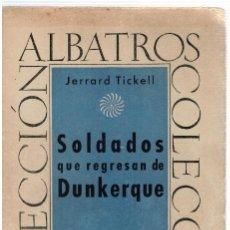 Libros: SOLDADOS QUE REGRESAN DE DUNKERQUE - JERRARD TICKELL. Lote 296713218