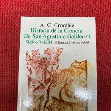 Libros: HISTORIA DE LA CIENCIA: DE SAN AGUSTÍN A GALILEO 1. SIGLOS V-XIII. A. C. CROMBIE. ALIANZA, 2000.. Lote 296764315