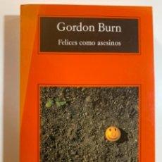 Libros: GORDON BURN FELICES COMO ASESINOS. Lote 296772823