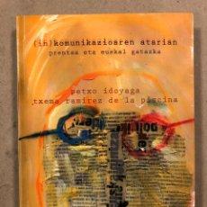 Libros: (IN)KOMUNIKAZIOAREN ATARIAN (PRENTSA ETA EUSKAL GATAZKA). PETXO IDOIAGA ETA TXEMA RAMÍREZ. Lote 296854823