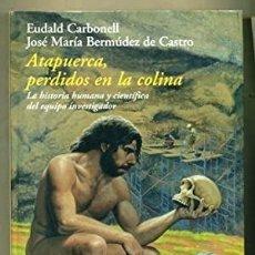 Libros: ATAPUERCA, PERDIDOS EN LA COLINA. LA HISTORIA HUMANA Y CIENTIFICA DEL EQUIPO INVESTIGADOR. CARBONELL. Lote 297276988
