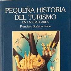 Libros: PEQUEÑA HISTORIA DEL TURISMO EN LAS BALEARES SORIANO FRADE, FRANCISCO PUBLICADO POR BITZOC, ESPAÑA,. Lote 297277538
