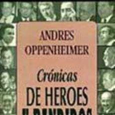 Libros: CRONICAS DE HEROES Y BANDIDOS - ANDRES OPPENHEIMER -. Lote 26967226