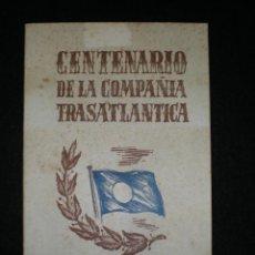 Líneas de navegación: FOLLETO. CENTENARIO DE LA COMPAÑIA TRASATLANTICA. 1850-1950. IMP. VÉLEZ. BARCELONA.. Lote 41471599