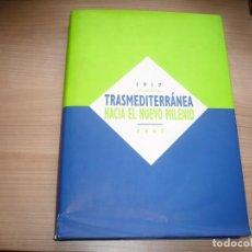 Líneas de navegación: LIBRO TRANSMEDITERRÁNEA HACIA EL NUEVO MILENIO 1917 - 1997 .. Lote 192256668