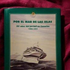 Líneas de navegación: POR EL MAR DE LAS ISLAS. XV AÑOS DEL JETFOIL EN CANARIAS 1980-1995. TRANSMEDITERRANEA. LIBROS. Lote 230934260