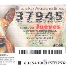 Lotaria Nacional: 1 DECIMO LOTERIA DEL JUEVES --25 MARZO 2004 -- 25/04 - RAZAS CANINAS ( PODENCO ANDALUZ ). Lote 27713161