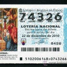 Lotería Nacional: LOTERIA NACIONAL DE NAVIDAD Nº74326 DEL 22 DE DICIEMBRE DEL 2010 SIN CIRCULAR MAS EN MI TIENDA . Lote 35506925