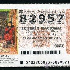 Lotería Nacional: LOTERIA NACIONAL DE NAVIDAD Nº82957 DEL 22 DE DICIEMBRE DE 2007 SIN CIRCULAR MAS EN MI TIENDA . Lote 35508482