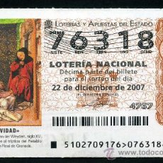 Lotería Nacional: LOTERIA NACIONAL DE NAVIDAD Nº76318 DEL 22 DE DICIEMBRE DE 2007 SIN CIRCULAR MAS EN MI TIENDA . Lote 35508563