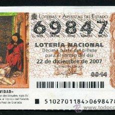 Lotería Nacional: LOTERIA NACIONAL DE NAVIDAD Nº69847 DEL 22 DE DICIEMBRE DE 2007 SIN CIRCULAR MAS EN MI TIENDA . Lote 35508655