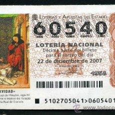 Lotería Nacional: LOTERIA NACIONAL DE NAVIDAD Nº60540 DEL 22 DE DICIEMBRE DE 2007 SIN CIRCULAR MAS EN MI TIENDA . Lote 35508665
