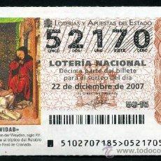 Lotería Nacional: LOTERIA NACIONAL DE NAVIDAD Nº52170 DEL 22 DE DICIEMBRE DE 2007 SIN CIRCULAR MAS EN MI TIENDA . Lote 35508694