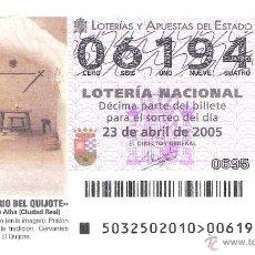 Lotería Nacional: 1 DECIMO LOTERIA SABADO - 23 ABRIL 2005 - 32/05 - V CENT QUIJOTE - ARGAMASILLA DE ALBA - CIUDAD REAL. Lote 195340520