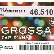 Lotería Nacional: BOLETO DE LOERIA DE CATALUNYA - LA GROSSA - 31 DESEMBRE 2013 - CAP D'ANY. Lote 101437963