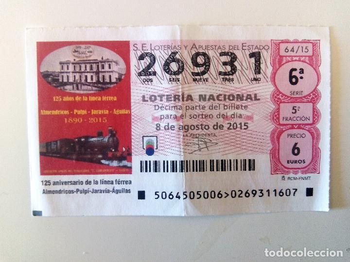 LOTERIA 8-8-2015 Nº 26931 SERIE 6ª FRACCION 5 125 ANIVERSARIO DE LA LINEA FERREA ALMENDRICOS-AGUILAS (Coleccionismo - Lotería Nacional)